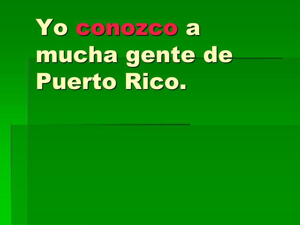 Yo conozco a mucha gente de Puerto Rico.