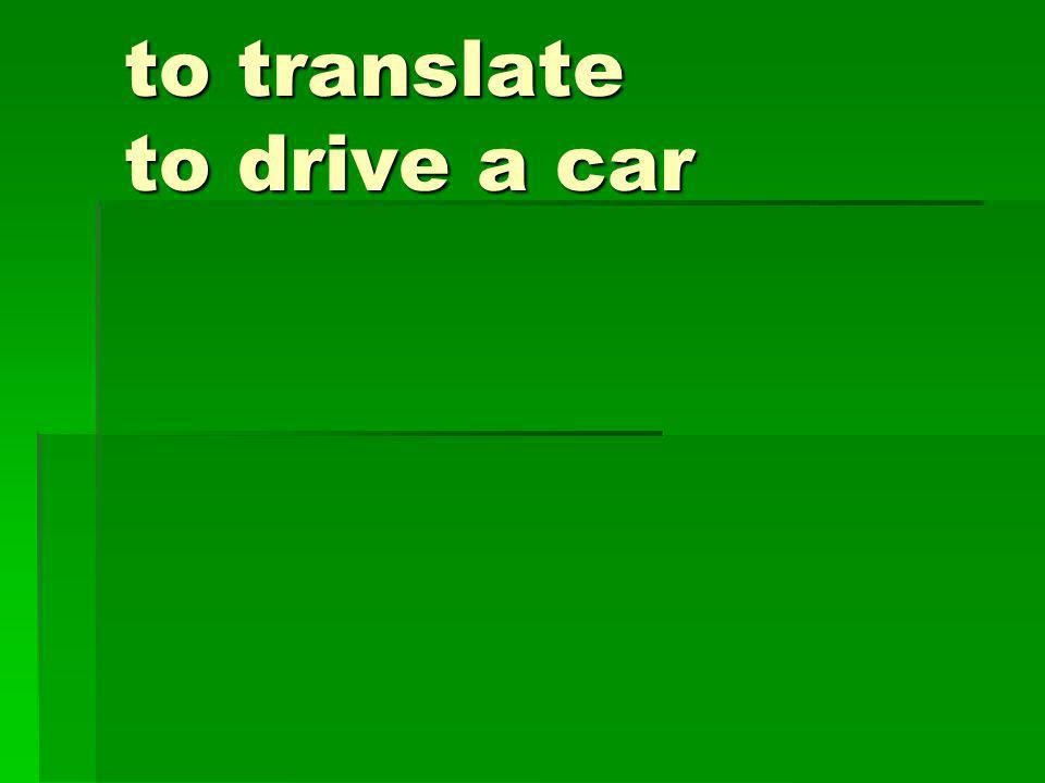 to translate to drive a car