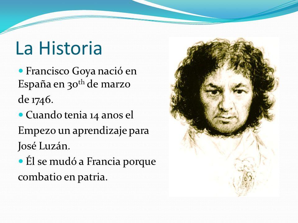 La Historia Francisco Goya naciό en España en 30 th de marzo de 1746. Cuando tenia 14 anos el Empezo un aprendizaje para José Luzán. Él se mudó a Fran