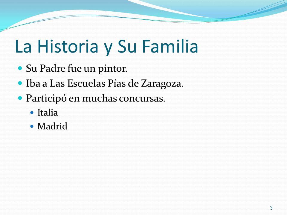 La Historia y Su Familia Su Padre fue un pintor. Iba a Las Escuelas Pías de Zaragoza. Participó en muchas concursas. Italia Madrid 3