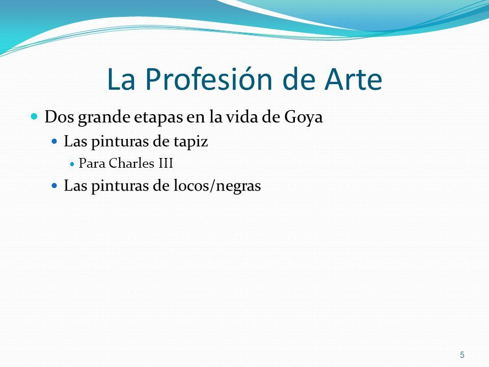 La Profesión de Arte Dos grande etapas en la vida de Goya Las pinturas de tapiz Para Charles III Las pinturas de locos/negras 5