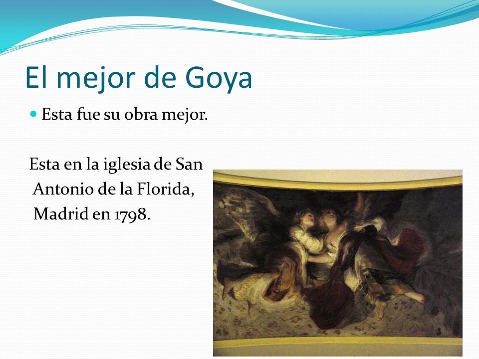 El mejor de Goya Esta fue su obra mejor. Esta en la iglesia de San Antonio de la Florida, Madrid en 1798.