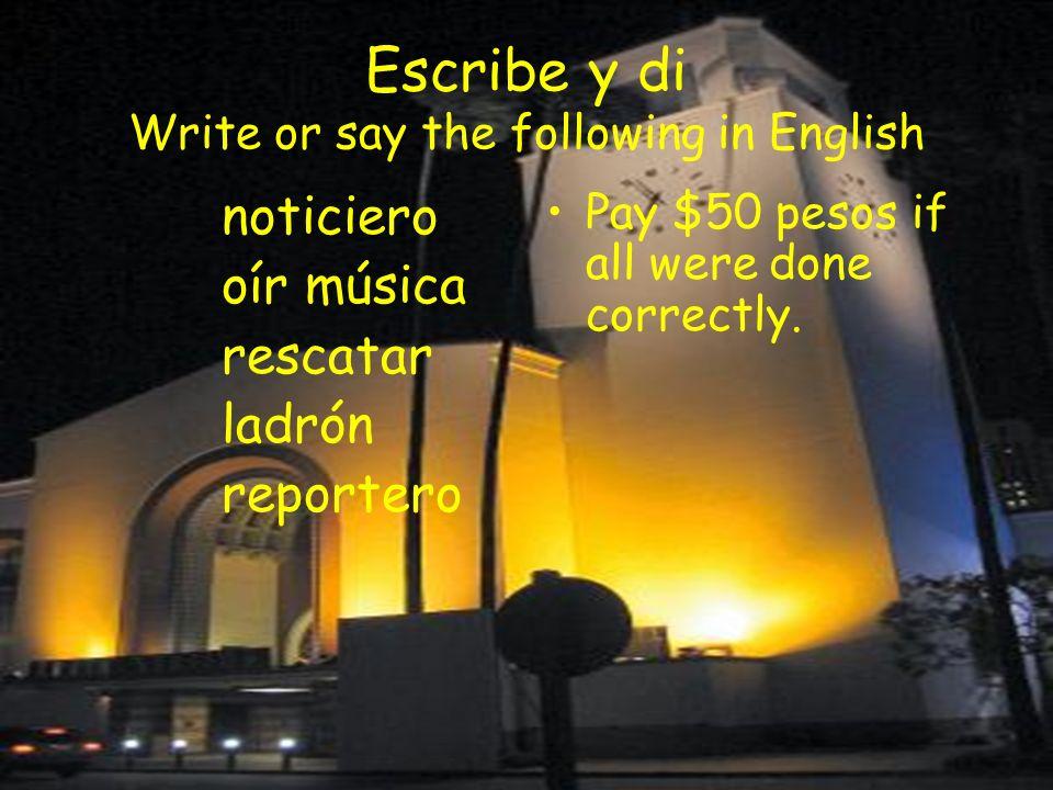 Las respuestas correctas News broadcast To listen to music To rescue Thief Reporter ¿Ganó tu compañero(a) $50 pesos?
