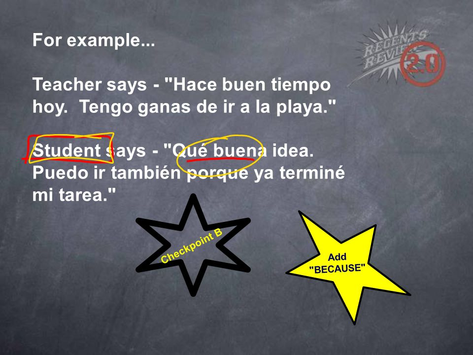 For example...Teacher says - Hace buen tiempo hoy.