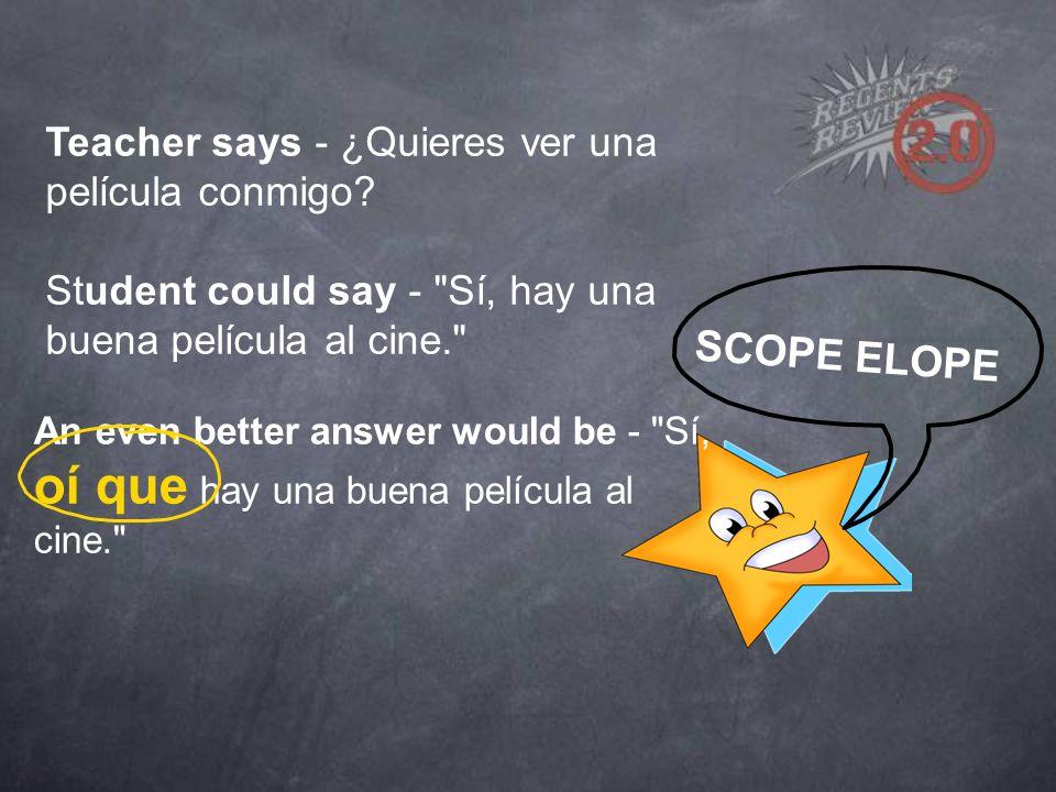 Teacher says - ¿Quieres ver una película conmigo? Student could say -