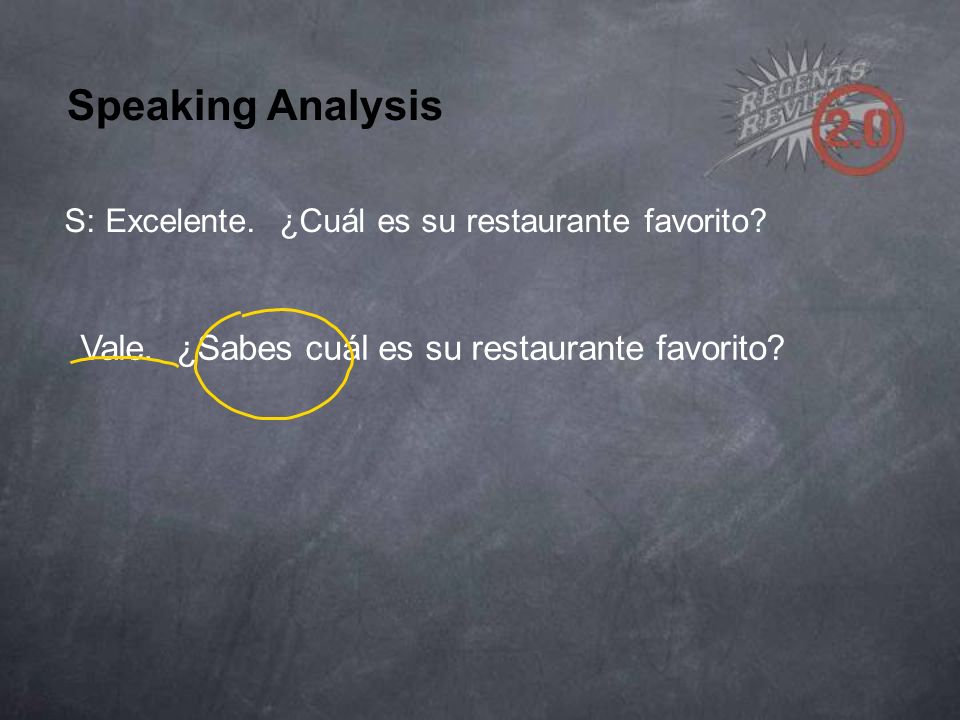 Speaking Analysis S: Excelente. ¿Cuál es su restaurante favorito.