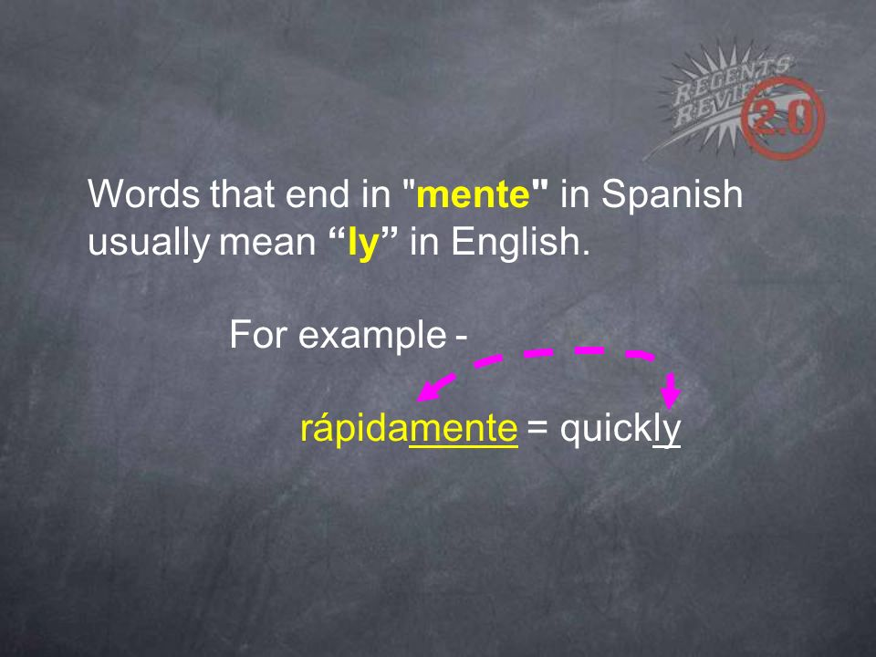 Words that end in mente in Spanish usually mean ly in English.