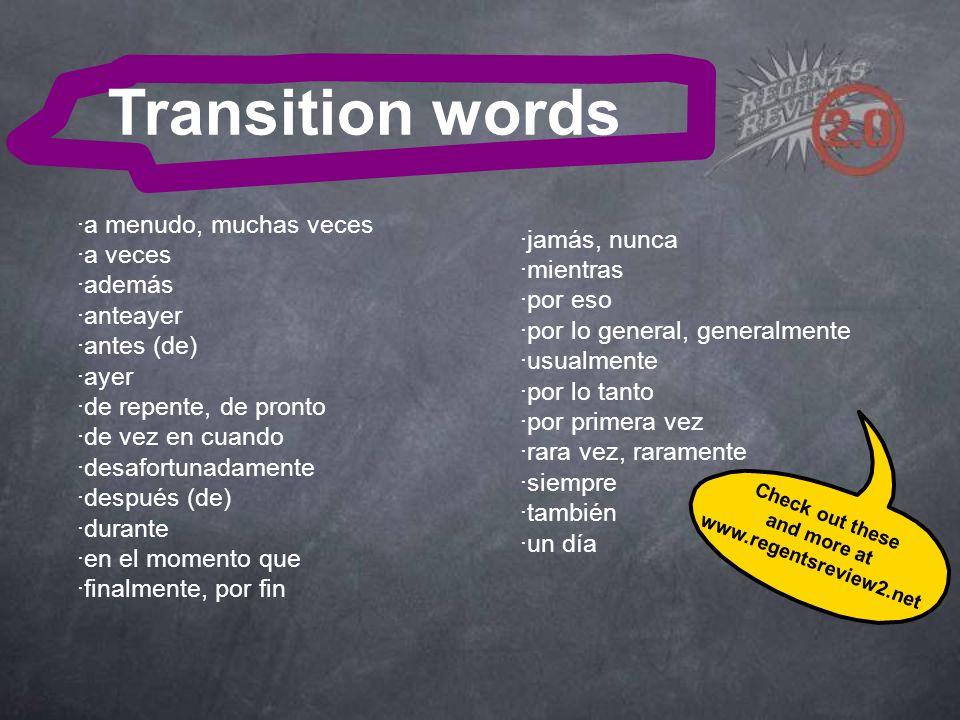 Transition words ·a menudo, muchas veces ·a veces ·además ·anteayer ·antes (de) ·ayer ·de repente, de pronto ·de vez en cuando ·desafortunadamente ·de