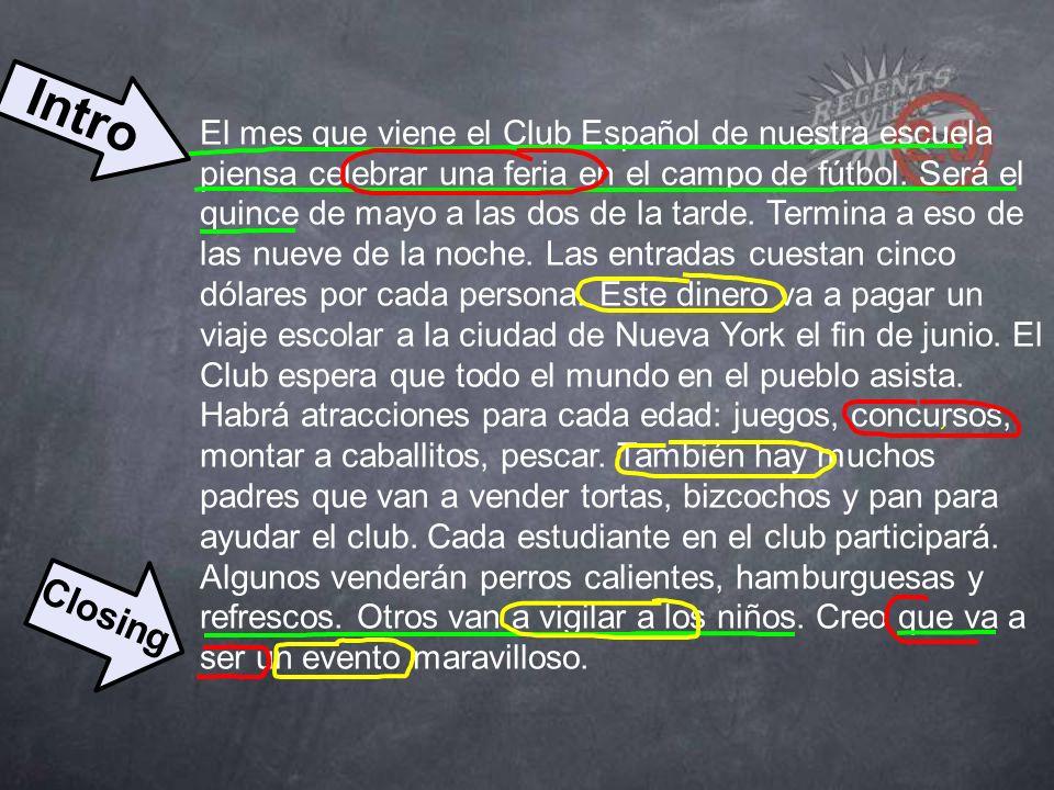El mes que viene el Club Español de nuestra escuela piensa celebrar una feria en el campo de fútbol. Será el quince de mayo a las dos de la tarde. Ter