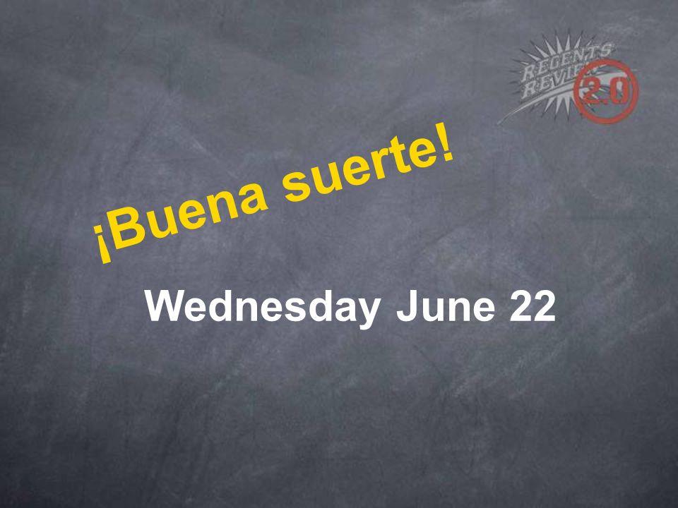 ¡Buena suerte! Wednesday June 22