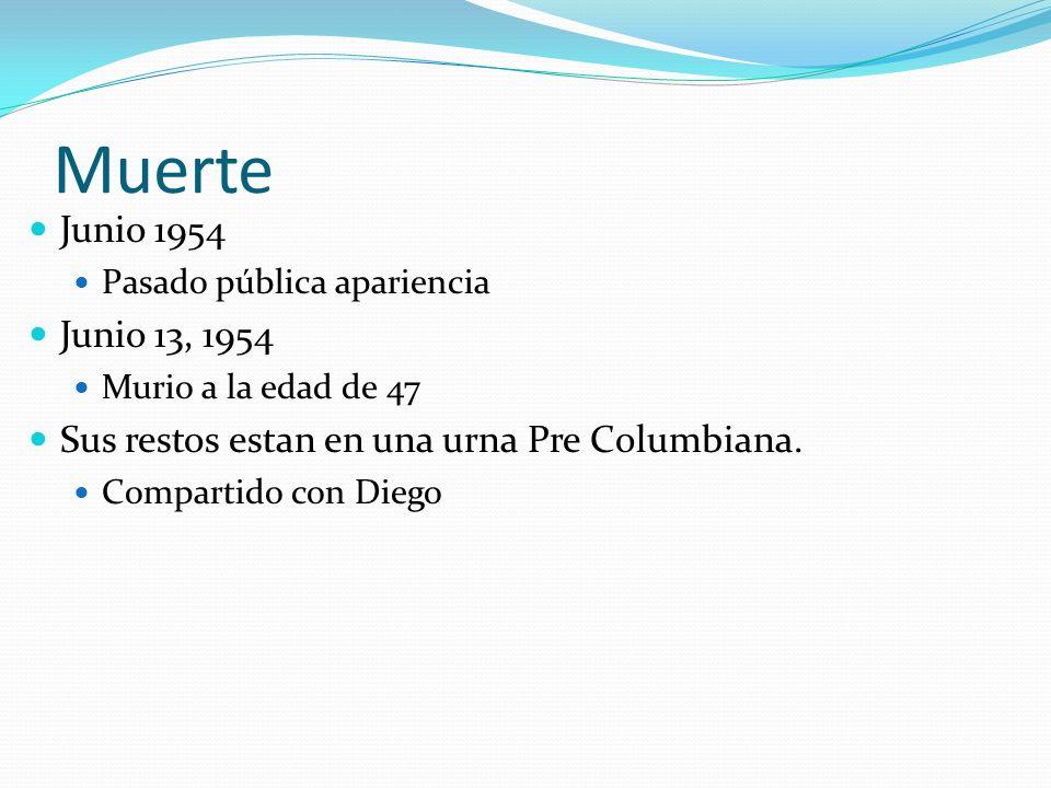 Muerte Junio 1954 Pasado pública apariencia Junio 13, 1954 Murio a la edad de 47 Sus restos estan en una urna Pre Columbiana. Compartido con Diego