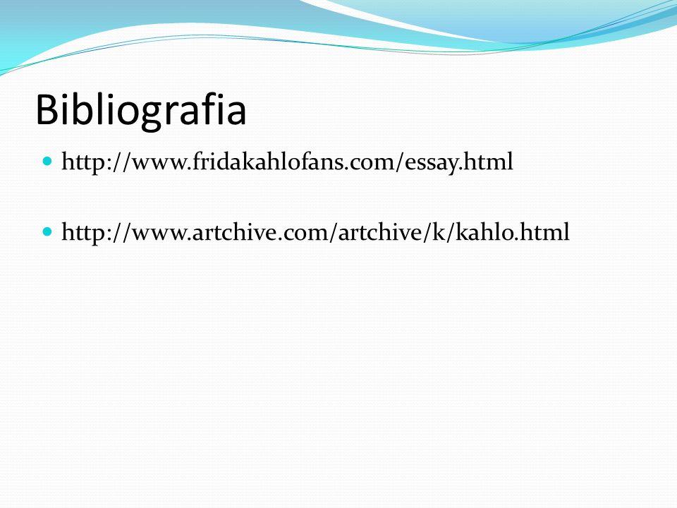 Bibliografia http://www.fridakahlofans.com/essay.html http://www.artchive.com/artchive/k/kahlo.html