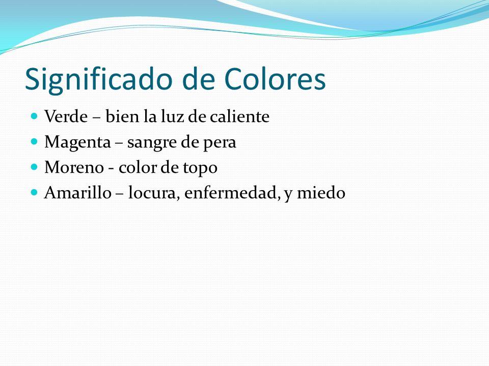 Significado de Colores Verde – bien la luz de caliente Magenta – sangre de pera Moreno - color de topo Amarillo – locura, enfermedad, y miedo