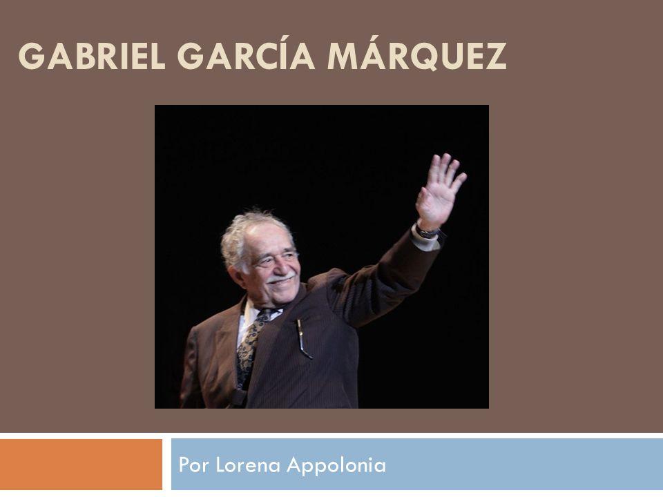 GABRIEL GARCÍA MÁRQUEZ Por Lorena Appolonia