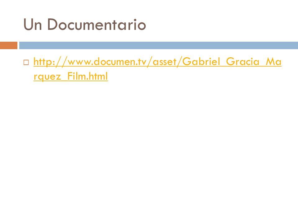 Un Documentario http://www.documen.tv/asset/Gabriel_Gracia_Ma rquez_Film.html http://www.documen.tv/asset/Gabriel_Gracia_Ma rquez_Film.html