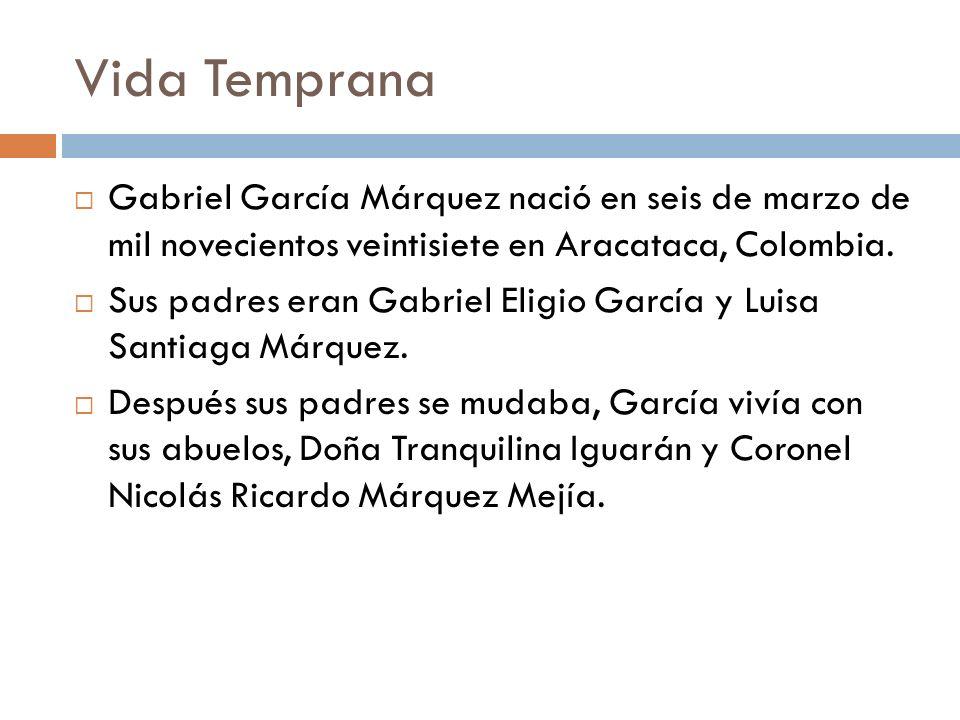 Vida Temprana Gabriel García Márquez nació en seis de marzo de mil novecientos veintisiete en Aracataca, Colombia. Sus padres eran Gabriel Eligio Garc