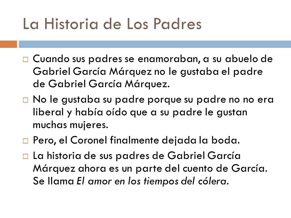 La Historia de Los Padres Cuando sus padres se enamoraban, a su abuelo de Gabriel García Márquez no le gustaba el padre de Gabriel García Márquez. No