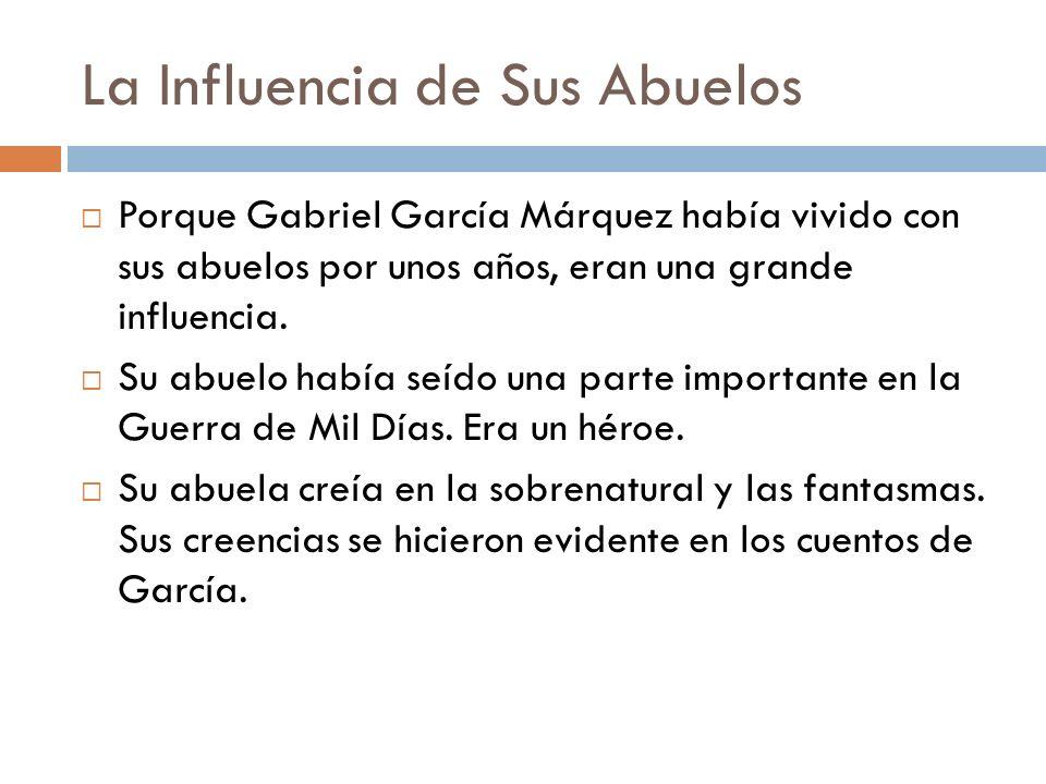 La Influencia de Sus Abuelos Porque Gabriel García Márquez había vivido con sus abuelos por unos años, eran una grande influencia. Su abuelo había seí