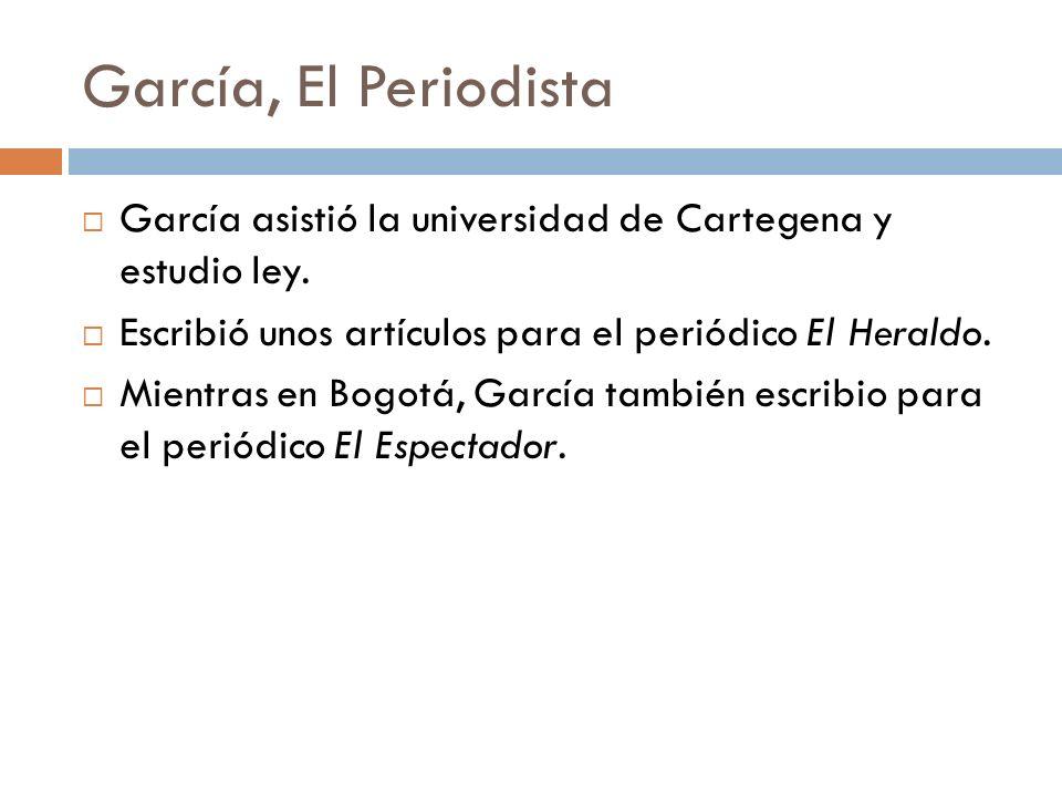 García, El Periodista García asistió la universidad de Cartegena y estudio ley. Escribió unos artículos para el periódico El Heraldo. Mientras en Bogo