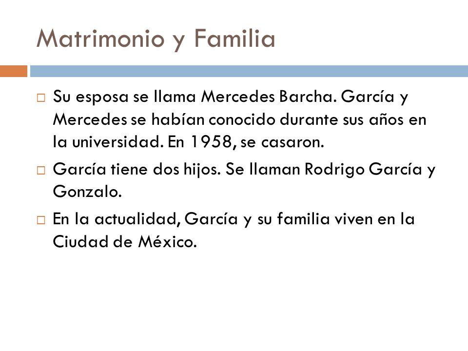 Matrimonio y Familia Su esposa se llama Mercedes Barcha. García y Mercedes se habían conocido durante sus años en la universidad. En 1958, se casaron.