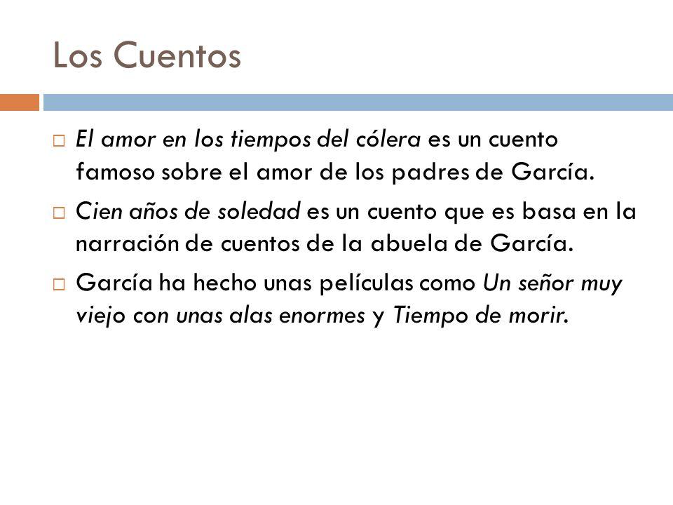 Los Cuentos El amor en los tiempos del cólera es un cuento famoso sobre el amor de los padres de García. Cien años de soledad es un cuento que es basa