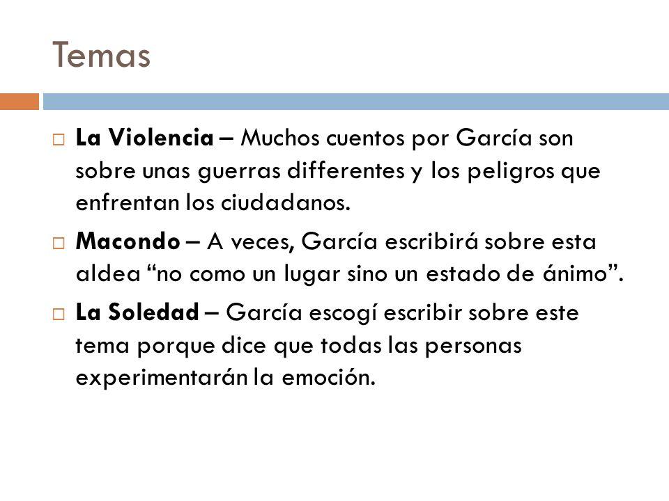 Temas La Violencia – Muchos cuentos por García son sobre unas guerras differentes y los peligros que enfrentan los ciudadanos. Macondo – A veces, Garc