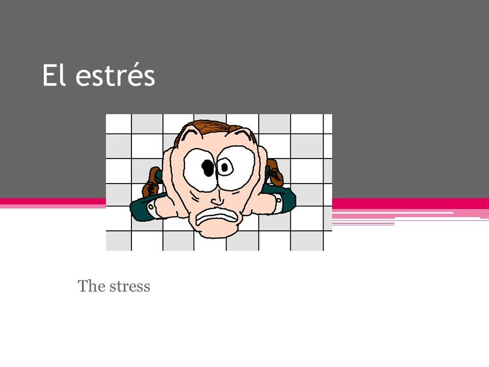 El estrés The stress
