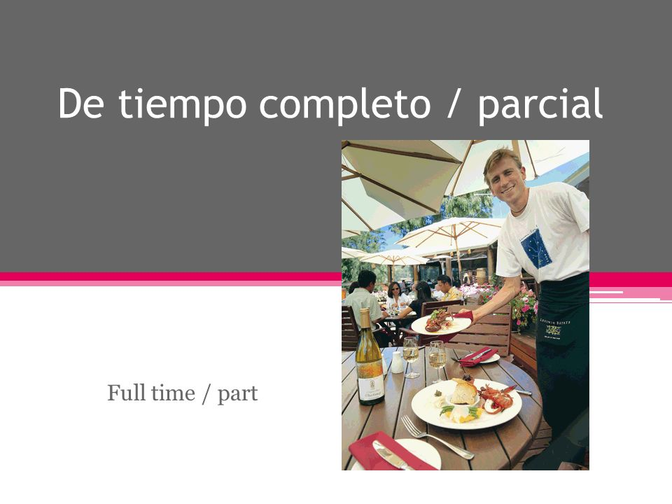 De tiempo completo / parcial Full time / part