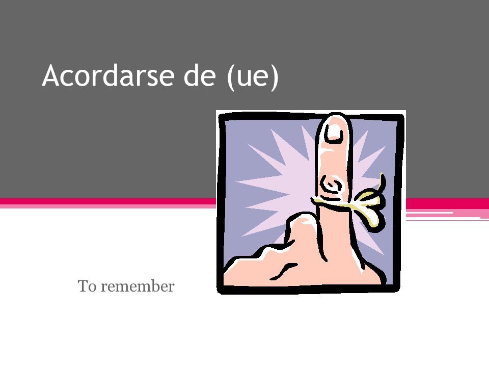 Acordarse de (ue) To remember
