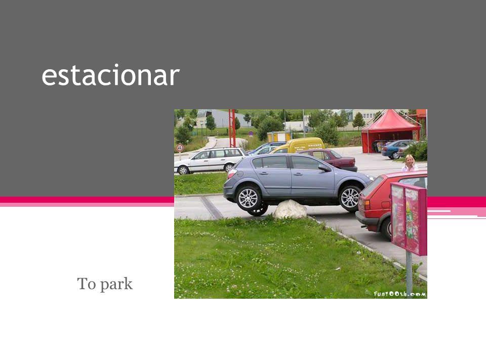 estacionar To park
