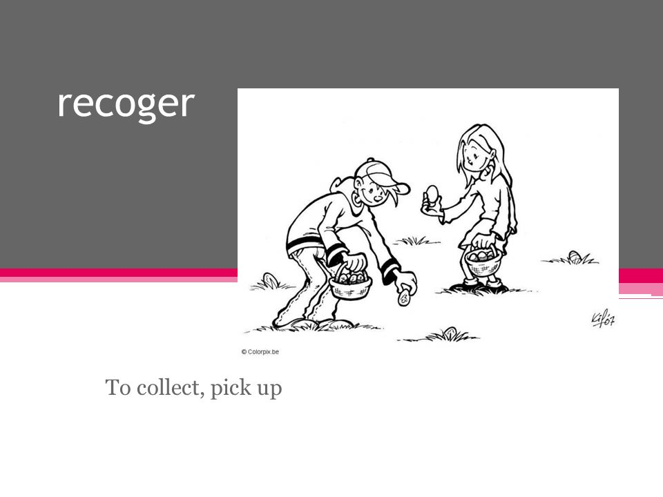 recoger To collect, pick up