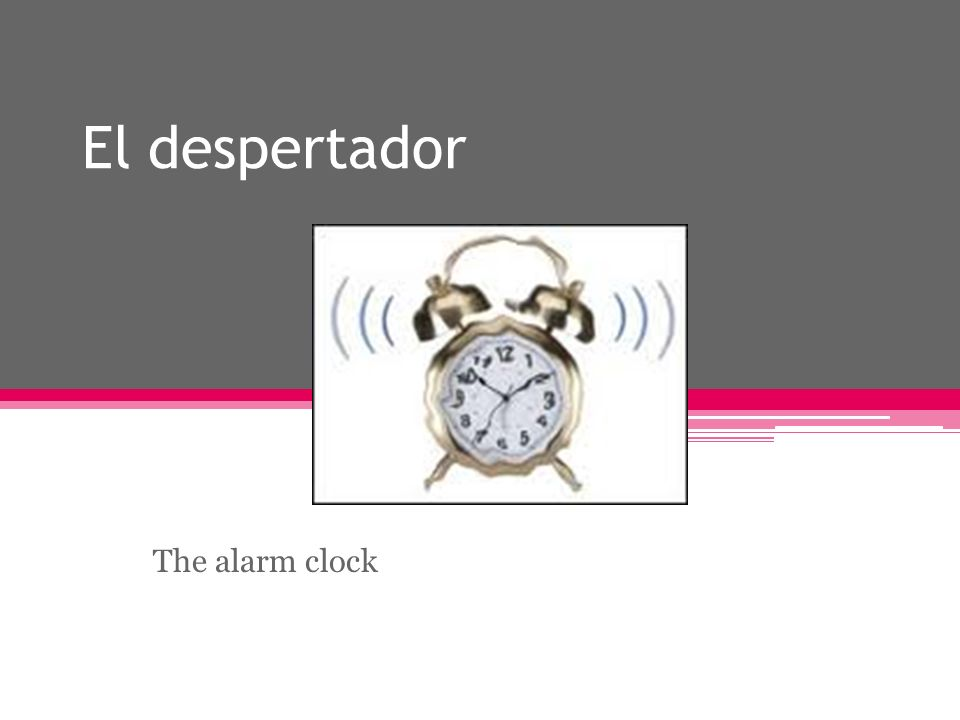 El despertador The alarm clock
