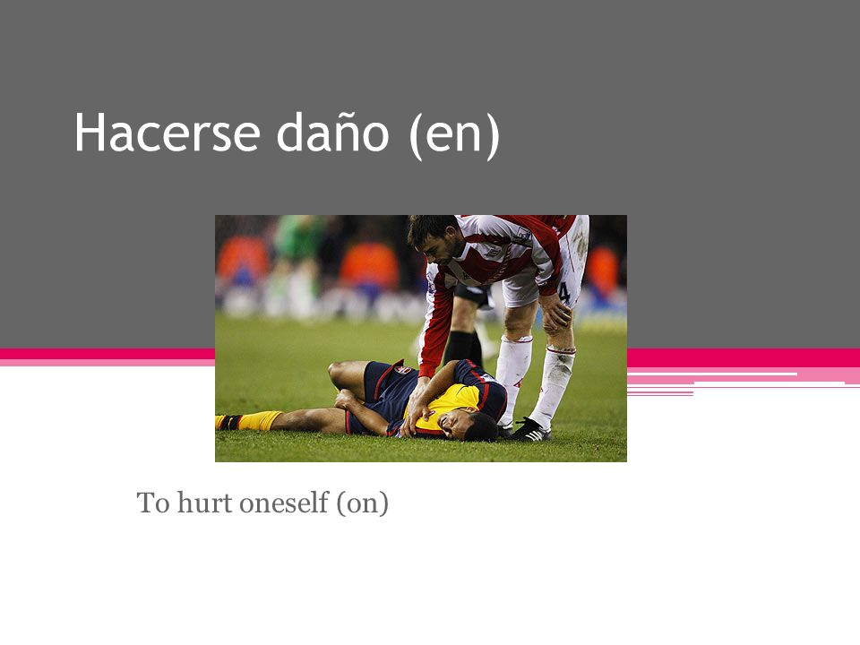 Hacerse daño (en) To hurt oneself (on)