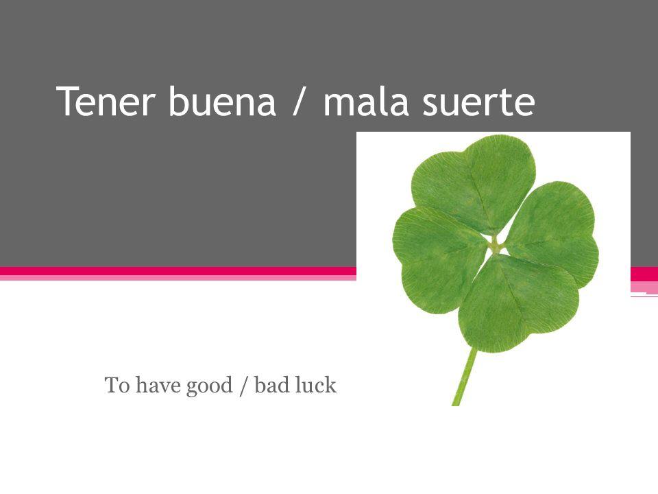 Tener buena / mala suerte To have good / bad luck