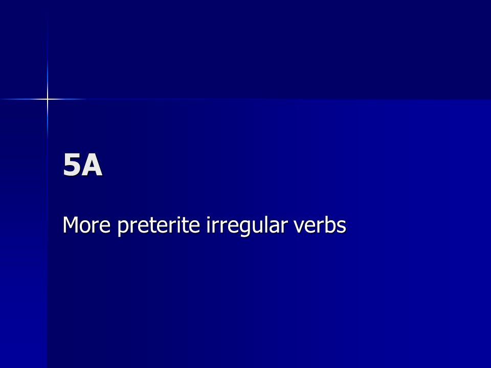5A More preterite irregular verbs