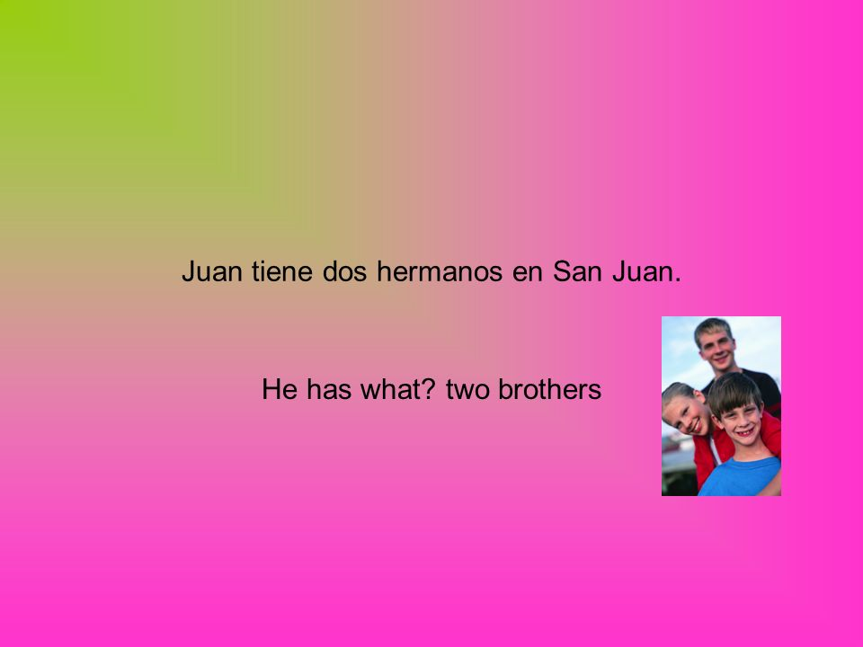 Juan tiene dos hermanos en San Juan. He has what two brothers