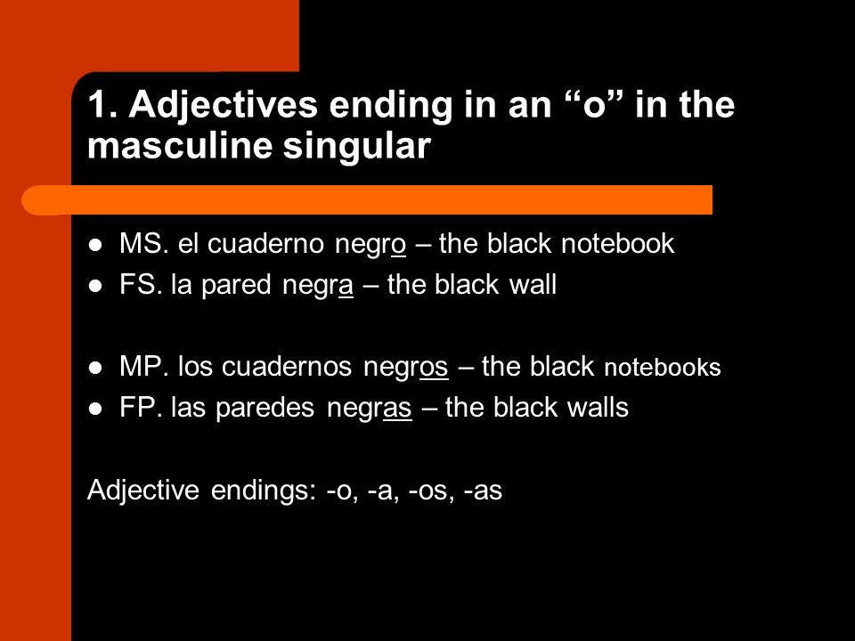 1. Adjectives ending in an o in the masculine singular MS.