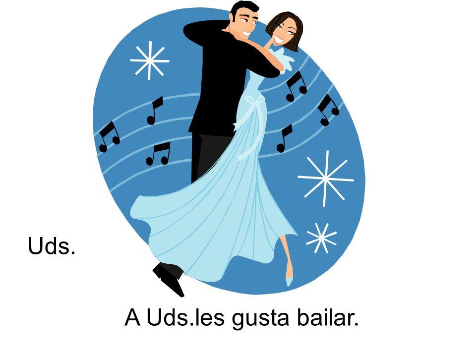 A Uds.les gusta bailar. Uds.