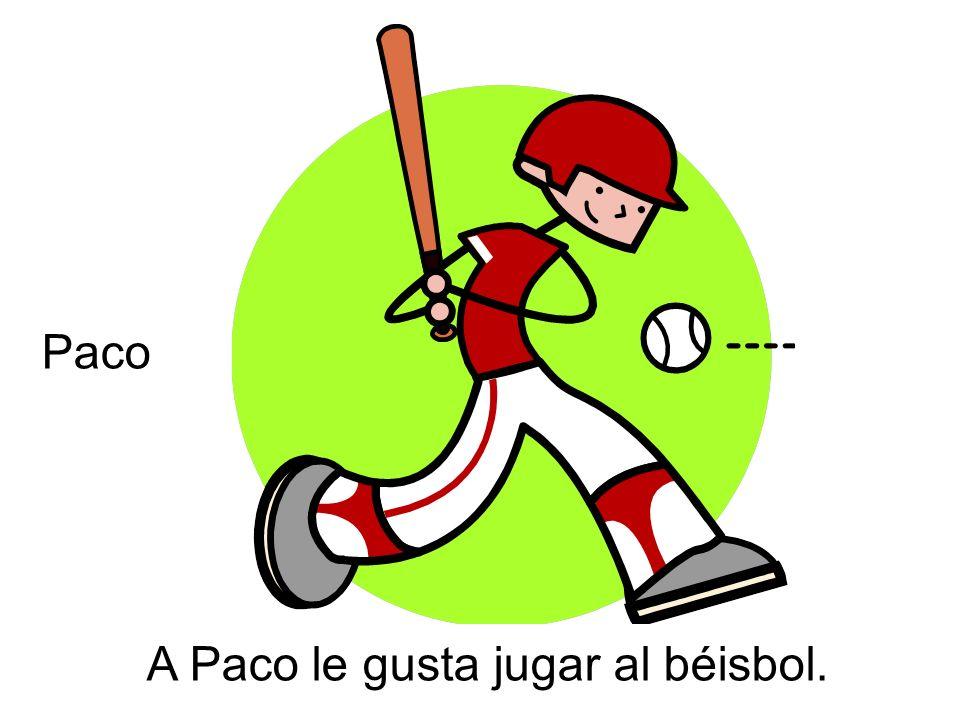 A Paco le gusta jugar al béisbol. Paco