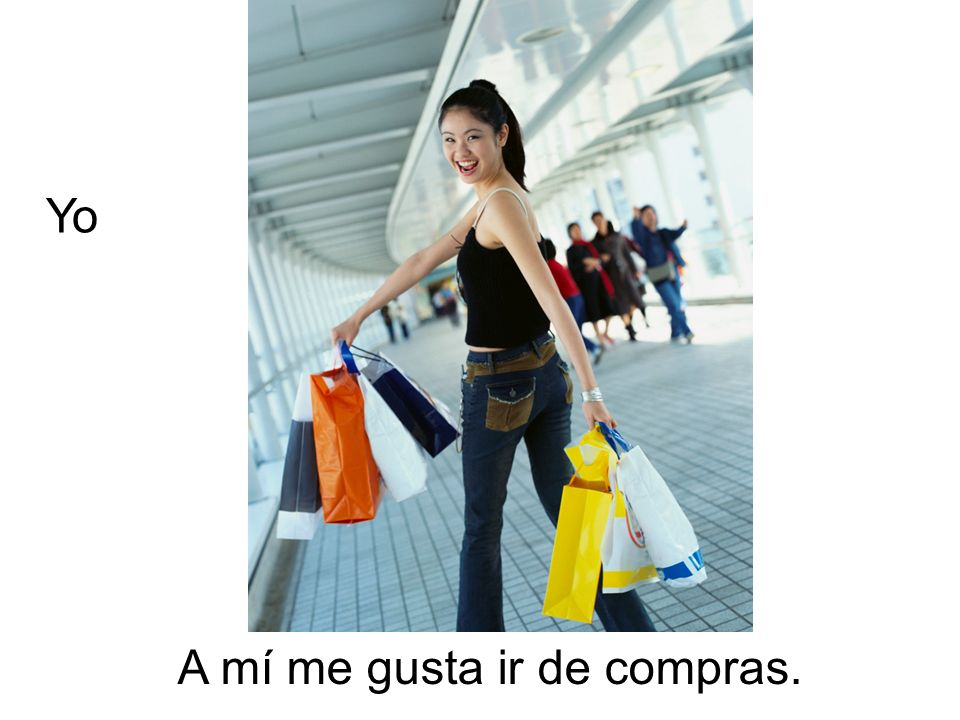 A mí me gusta ir de compras. Yo