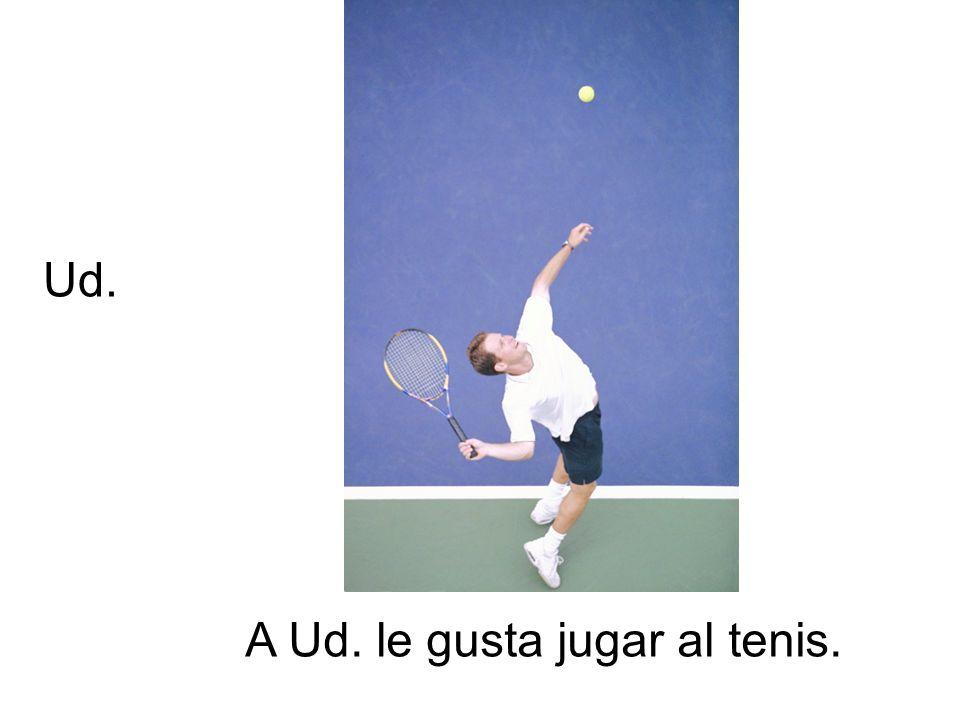 A Ud. le gusta jugar al tenis. Ud.