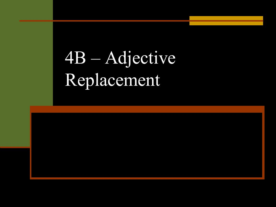 4B – Adjective Replacement
