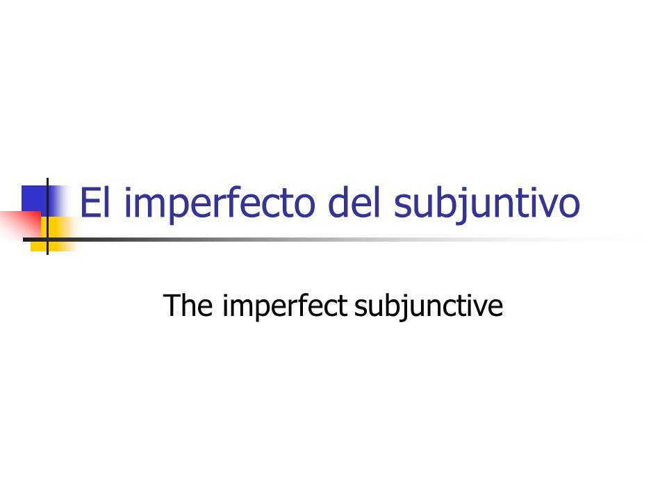 El imperfecto del subjuntivo The imperfect subjunctive