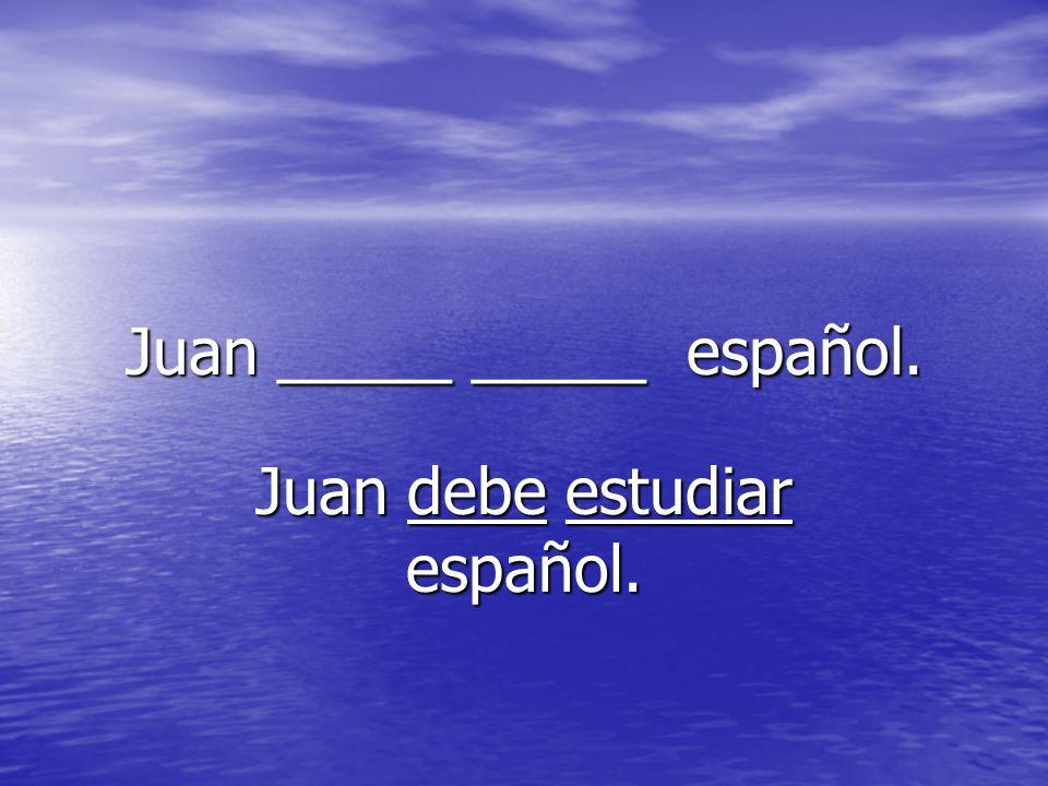 Juan _____ _____ español. Juan debe estudiar español.