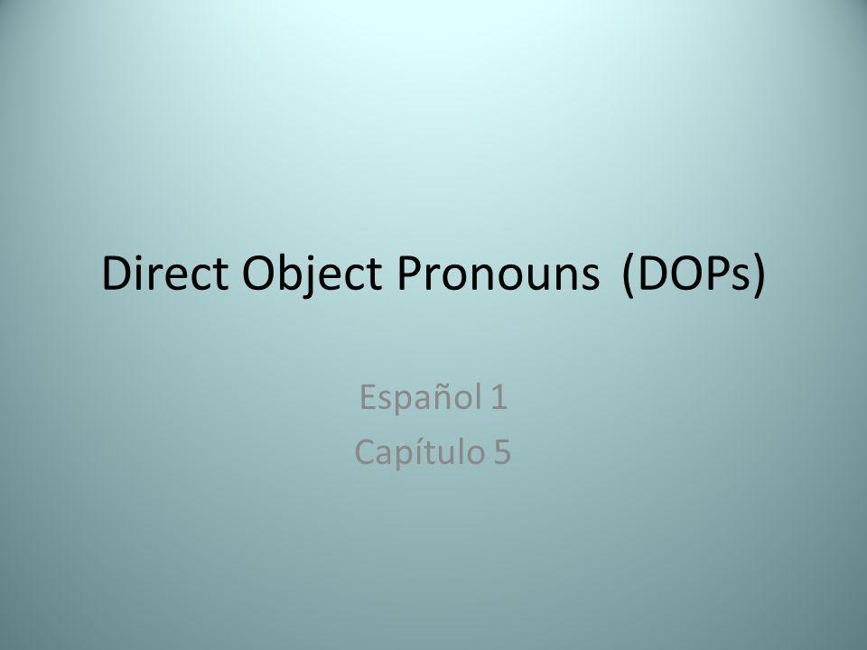 Direct Object Pronouns(DOPs) Español 1 Capítulo 5