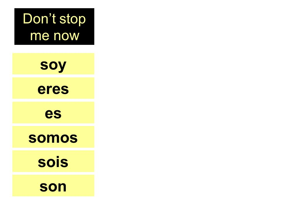 soy eres es somos sois son Dont stop me now