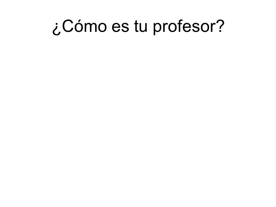 ¿Cómo es tu profesor?