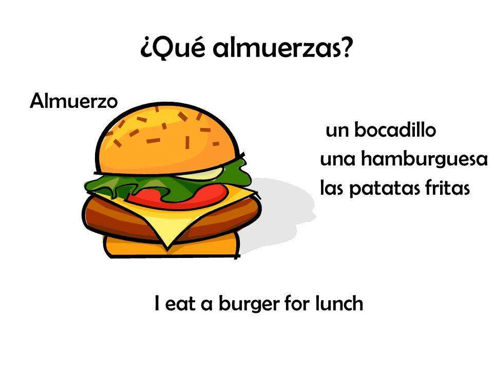 ¿Qué almuerzas? Almuerzo un bocadillo una hamburguesa las patatas fritas I eat a burger for lunch