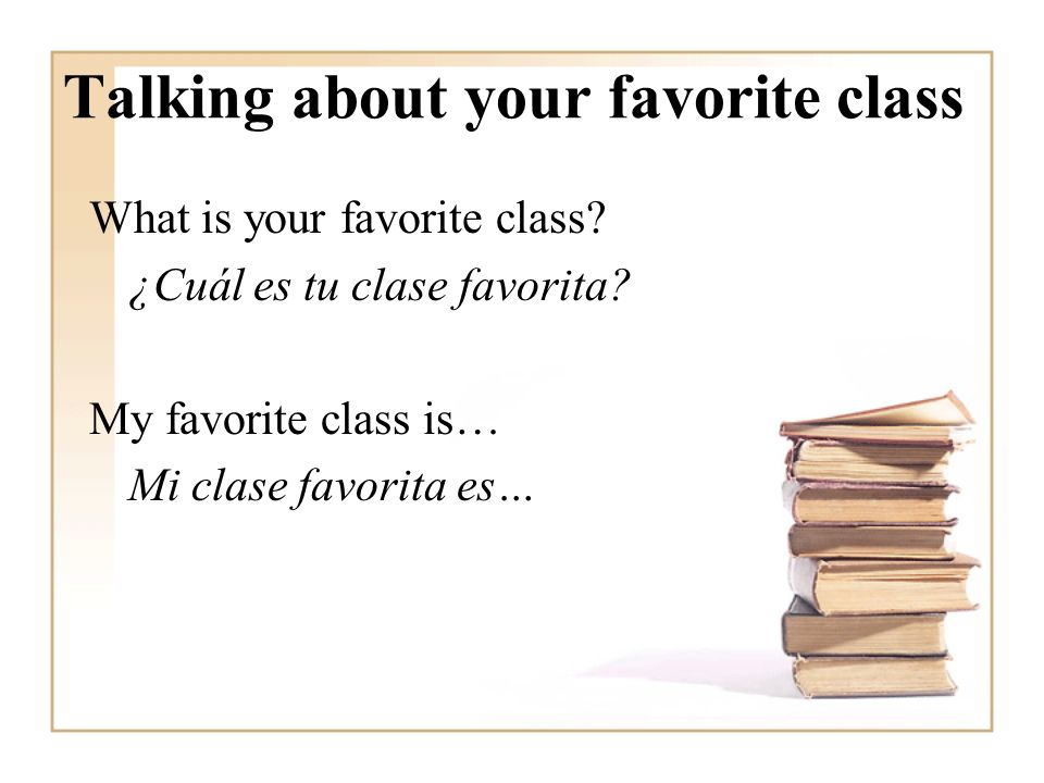 Talking about your favorite class What is your favorite class.