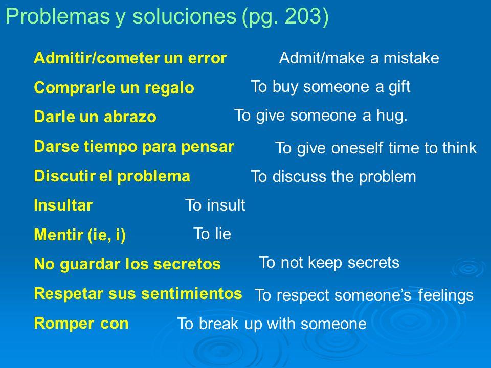 Problemas y soluciones (pg. 203) Admitir/cometer un error Comprarle un regalo Darle un abrazo Darse tiempo para pensar Discutir el problema Insultar M